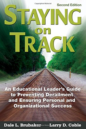 Staying on Track: An Educational Leaders Guide to Preventing Derailment and Ensuring Personal and Organizational Success