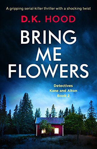 Bring Me Flowers: A gripping serial killer thriller with a shocking twist (Detectives Kane and Alton Book 2) cover