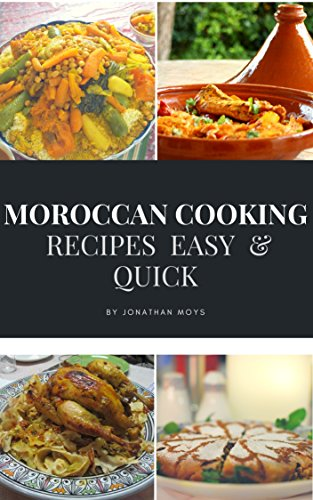Moroccan Cooking: recipes  Easy  & Quick (cookbook Book 1) by JONATHAN MOYS