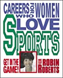 Careers for Women Who Love Sports, Robin Roberts, 0761314083