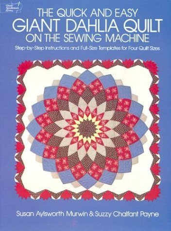 The Quick and Easy Giant Dahlia Quilt on the Sewing Machine: Step-by-Step Instructions and Full-Size Templates for Three Quilt Sizes (Dover Needlework) by Susan Aylsworth Murwin (2003-03-28) ()