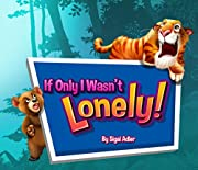 If Only I wasn't Lonely! (Bedtime books for toddlers Book 1)