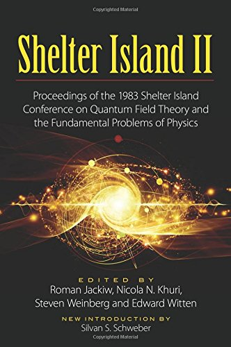 (Shelter Island II: Proceedings of the 1983 Shelter Island Conference on Quantum Field Theory and the Fundamental Problems of Physics (Dover Books on Physics))
