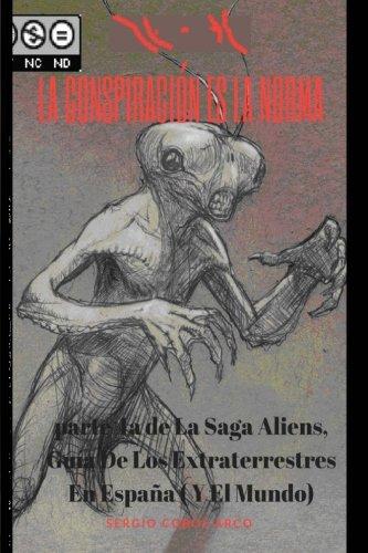 La Conspiracion Es La Norma (Aliens, Guia De Los Extraterrestres En España ( Y El Mundo)) (Volume 4) (Spanish Edition) [Mr Sergio Cobos Arco] (Tapa Blanda)