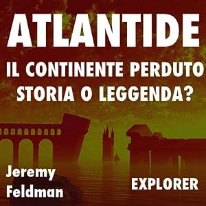 Atlantide, il continente perduto: storia o leggenda? Audiobook
