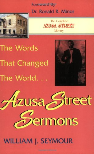 The Words that Changed the World: Azusa Street Sermons