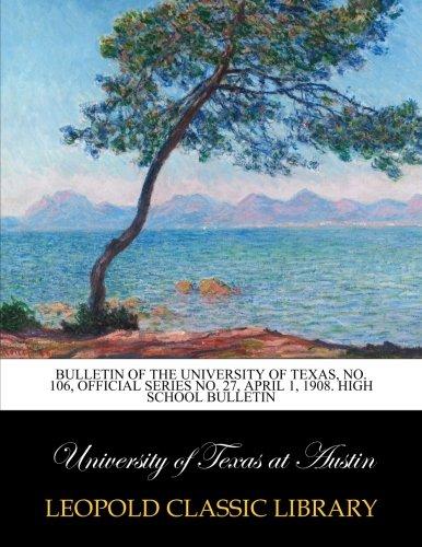 Bulletin of the university of Texas, No. 106, Official series No. 27, April 1, 1908. High school bulletin PDF