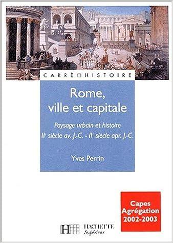 Livre gratuits Rome ville et capitale : Paysage urbain et histoire, IIe siècle avant J.-C. - IIe siècle après J.-C. pdf epub