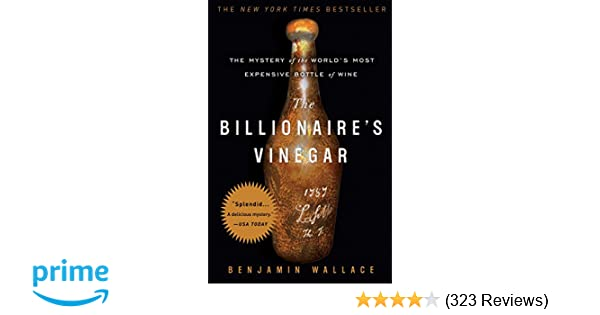 2f1869598117 The Billionaire s Vinegar  The Mystery of the World s Most Expensive Bottle  of Wine  Benjamin Wallace  8601300188591  Amazon.com  Books