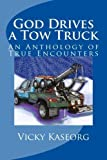 img - for God Drives a Tow Truck: An Anthology of True Encounters by Vicky S Kaseorg (2012-01-22) book / textbook / text book