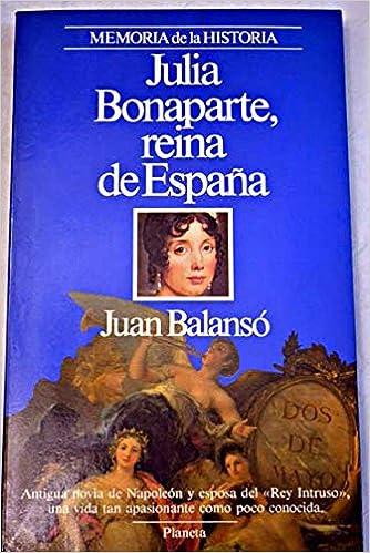 Julia Bonaparte, Reina DA Espana: Amazon.es: Balanso, Juan: Libros