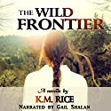 The Wild Frontier Audiobook by K.M. Rice Narrated by Gail Shalan