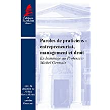 Paroles de praticiens : entrepreneuriat, management et droit : En hommage au professeur Michel Germain