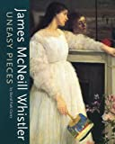 James MacNeill Whistler : Uneasy Pieces, Curry, David Park, 0917046676