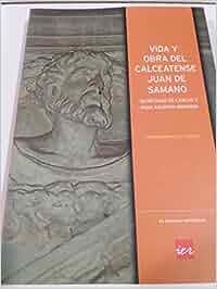 Vida y obra del calceatense Juan de Samano, secretario de