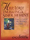 Help, Lord! I'm having a Senior Moment, Karen O'Connor, 0786262052