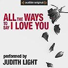 All the Ways to Say I Love You Hörbuch von Neil LaBute Gesprochen von: Judith Light