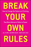 Break Your Own Rules: How to Change the Patterns of Thinking that Block Women's Paths to Power, Jill Flynn, Kathryn Heath, Mary Davis Holt, 111806254X