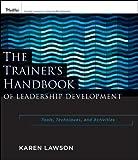 The Trainer's Handbook of Leadership Development:Tools, Techniques, and Activities