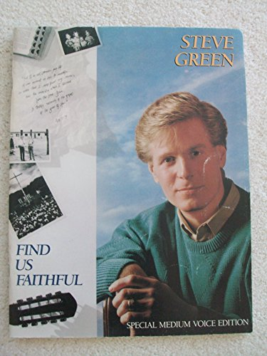 Find Us Faithful Songbook as recorded by Steve Green (Special Medium Voice Edition)