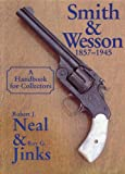 The History of Smith and Wesson 1857-1945, R. J. Neal and R. G. Jinks, 1884849199