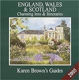 Karen Brown's England, Wales & Scotland 2005: Charming Hotels & Itineraries (Karen Brown's England, Wales & Scotland Charming Hotels & Itineraries)