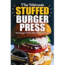 The Ultimate Stuffed Burger Press Hamburger Patty Maker Recipe Book: Cookbook Guide for Express Home, Grilling, Camping, Sports Events or Tailgating, Non Stick 3-in-1 Original Kitchen Crafted Sliders