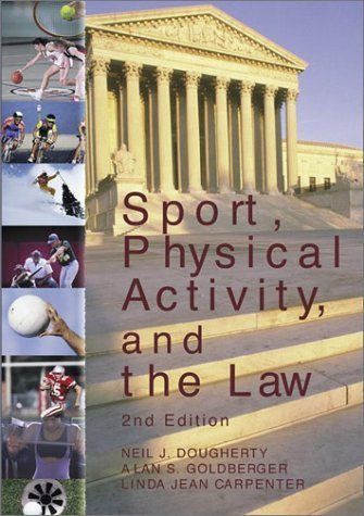 Sport, Physical Activity, & the Law by Neil J. Dougherty, Alan S. Goldberger, Linda Jean Carpenter. (Sagamore Publishing,2002) [Paperback] 2nd Edition