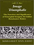 Imago Triumphalis : The Function and Significance of Triumphal Imagery for Italian Renaissance Rulers, Zaho, Margaret Ann, 0820462357