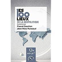 Les 100 lieux de la géopolitique: « Que sais-je ? » n° 3830 (French Edition)