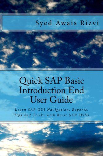 Quick-SAP-Basic-Introduction-End-User-Guide-Learn-SAP-GUI-Navigation-Reports-Tips-and-Tricks-with-Basic-SAP-Skills-SAP-Basics-Volume-1