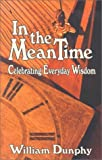 img - for In the Meantime: Celebrating Everyday Wisdom by William G. Dunphy (2002-04-03) book / textbook / text book