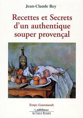 Recettes et secrets dun authentique souper provençal Broché 2 novembre 1998 Jean-Claude Rey Autres Temps 2911873491 Cuisine
