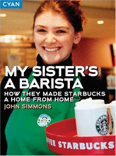 My Sister's a Barista: How They Made Starbucks a Home Away from Home (Great Brand Stories series)