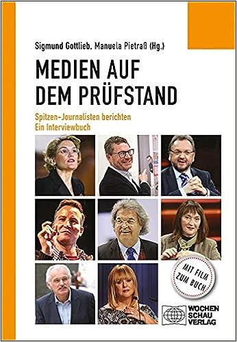 Medien auf dem Prüfstand: Spitzen-Journalisten berichten. Ein Interviewbuch