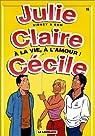 Julie, Claire, Cécile, tome 16 : A la vie, à l'amour ! par Bom