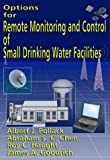 Options for Remote Monitoring and Control of Small Drinking Water Facilities, Pollack, Albert J., 1574770721