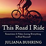 This Road I Ride: Sometimes It Takes Losing Everything to Find Yourself | Juliana Buhring