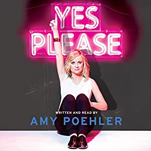 Yes Please Audiobook by Amy Poehler Narrated by Amy Poehler, Carol Burnett, Seth Meyers, Mike Schur, Eileen Poehler, William Poehler, Patrick Stewart, Kathleen Turner