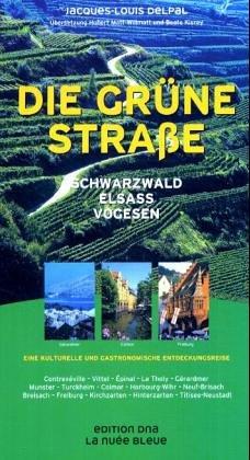 Die Grüne Strasse: Schwarzwald, Elsass, Vogesen. Eine kulturelle und gastronomische Entdeckungsreise
