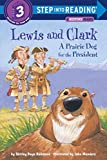 Lewis and Clark: A Prairie Dog for the President (Step into Reading, Step 3)