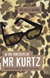 In the Footsteps of Mr. Kurtz, Michela Wrong, 1841154210