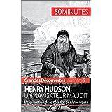 Henry Hudson, un navigateur maudit: L'exploration de la côte Est des Amériques (Grandes Découvertes t. 9) (French Edition)