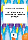 img - for Shakespeare Would Cry: 100 Mere Mortal Reviews of Wicked Lovely book / textbook / text book