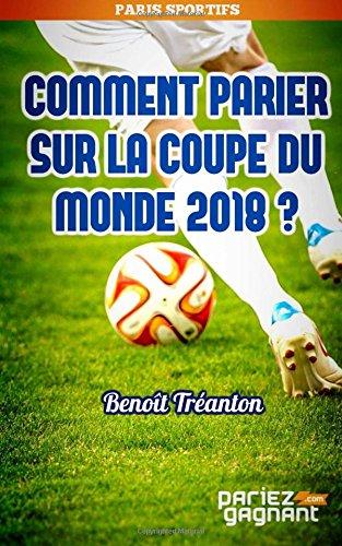 Comment parier sur la coupe du monde 2018 ?: Decouvrez les secrets d'un parieur professionnel ! (French Edition)