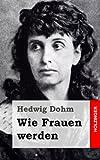 Wie Frauen Werden, Hedwig Dohm, 1482380390