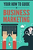 Your How to Guide in Business Marketing