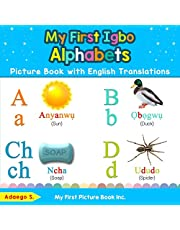 My First Igbo Alphabets Picture Book with English Translations: Bilingual Early Learning & Easy Teaching Igbo Books for Kids
