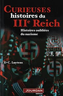 Curieuses histoires du IIIe Reich : histoires oubliées du nazisme, Luyents, Daniel-Charles