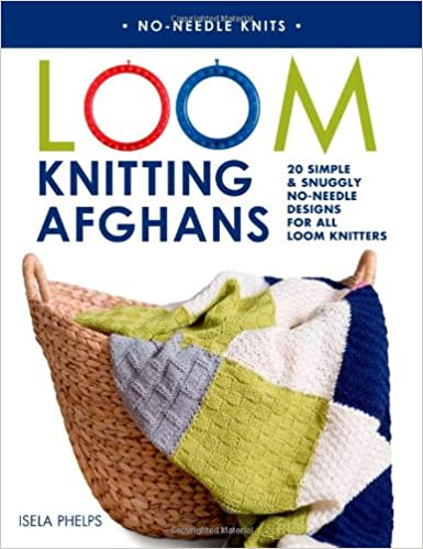 Loom Knitting Afghans 20 Simple Snuggly No Needle Designs For All